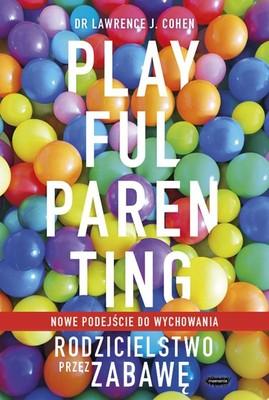 Lawrence J. Cohen - Playful Parenting. Rodzicielstwo przez zabawę