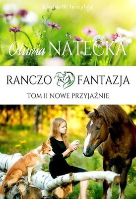 Oliwia Natecka - Nowe przyjaźnie. Ranczo Fantazja. Tom 2