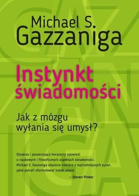 Michael Gazzaniga - Instynkt świadomości jak z mózgu wyłania się umysł