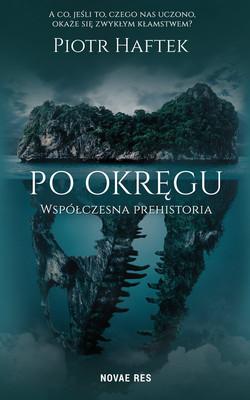 Piotr Haftek - Po okręgu. Współczesna prehistoria
