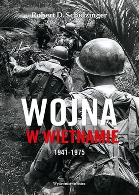 Robert D. Schulzinger - Wojna w Wietnamie 1941-1975