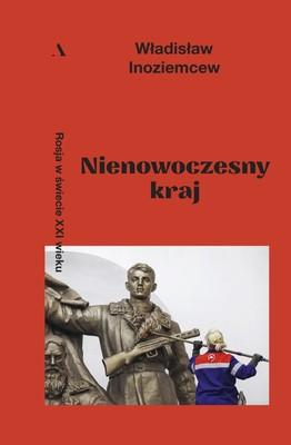 Władisław Inoziemcew - Nienowoczesny kraj. Rosja w świecie XXI wieku / Władisław Inoziemcew - Non-contemporary Country