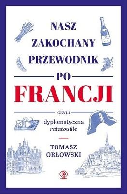 Tomasz Orłowski - Nasz zakochany przewodnik po Francji, czyli dyplomatyczna ratatouille