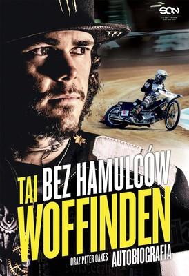 Tai Woffinden - Tai Woffinden. Bez hamulców. Autobiografia / Tai Woffinden - Tai Woffinden. Autobiography