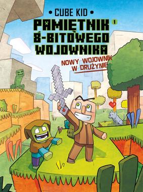 Cube Kid - Nowy wojownik w drużynie. Minecraft. Pamiętnik 8-bitoego wojownika. Tom 1