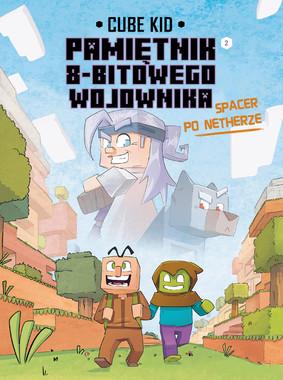 Cube Kid - Pamiętnik 8-bitowego wojownika. Spacer po Netherze. Minecraft. Tom 2