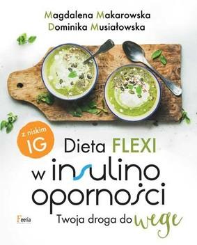 Magdalena Makarowska, Dominika Musiałowska - Dieta flexi w insulinooporności. Twoja droga do wege