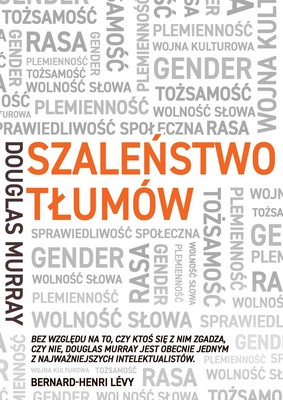 Douglas Murray - Szaleństwo tłumów. Gender, rasa, tożsamość / Douglas Murray - The Madness Of Crowds. Gender, Race And Identity
