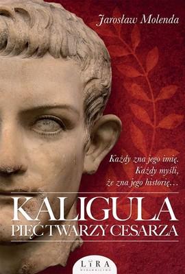 Jarosław Molenda - Kaligula. Pięć twarzy cesarza