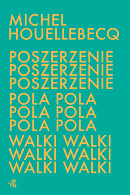 Michel Houellebecq - Poszerzenie pola walki