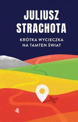 Juliusz Strachota - Krótka wycieczka na tamten świat