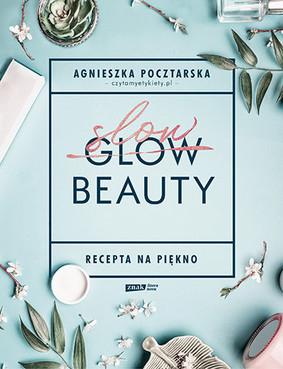 Agnieszka Pocztarska - Slow Beauty. Recepta na piękno