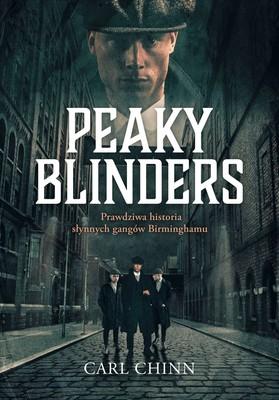 Carl Chinn - Peaky Blinders. Prawdziwa historia / Carl Chinn - Peaky Blinders. The Real Story