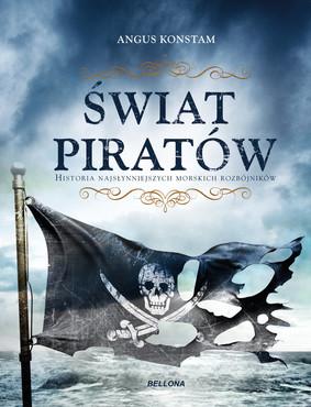 Angus Konstam - Świat piratów. Historia najgroźniejszych morskich rabusiów