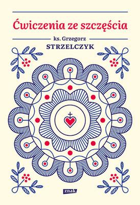 Grzegorz Strzelczyk - Ćwiczenia ze szczęścia