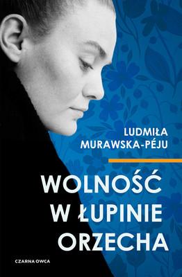 Ludmiła Murawska-Peju - Wolność w łupinie orzecha