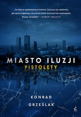 Konrad Grześlak - Miasto iluzji. Pistolety