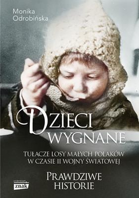 Monika Odrobińska - Dzieci wygnane. Tułacze losy małych Polaków w czasie II wojny światowej