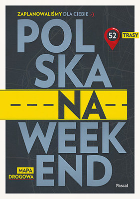 Polska na weekend. Przewodnik + mapa drogowa / Polska Na Weekend. Przewodnik+mapa Drogowa