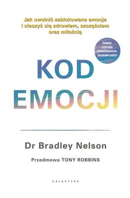 Bradley Nelson - Kod emocji. Jak uwolnić zablokowane emocje i cieszyć się zdrowiem, szczęściem oraz miłością