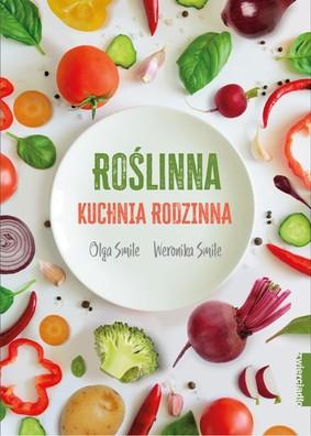 Olga Smile, Weronika Smile - Roślinna kuchnia rodzinna