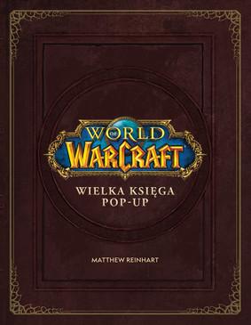 Matthew Reinhart - World of Warcraft: Wielka księga pop-up