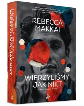 Rebecca Makkai - Wierzyliśmy jak nikt