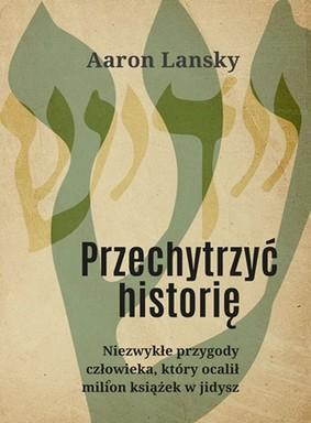 Aaron Lansky - Przechytrzyć historię