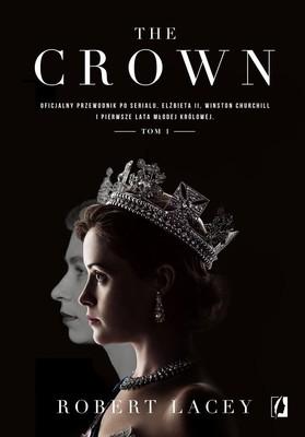 Robert Lacey - The Crown. Oficjalny przewodnik po serialu. Elżbieta II, Winston Churchill i pierwsze lata młodej królowej. Tom 1