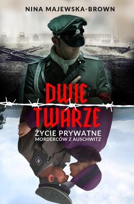Nina Majewska-Brown - Dwie twarze. Życie prywatne morderców z Auschwitz