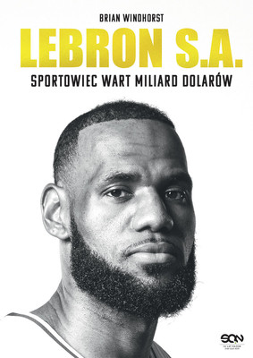 Brian Windhorst - LeBron S.A. Sportowiec wart miliard dolarów / Brian Windhorst - LeBron, Inc.: The Making Of A Billion-Dollar Athlete
