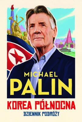 Michael Palin - Korea Północna. Dziennik podróży