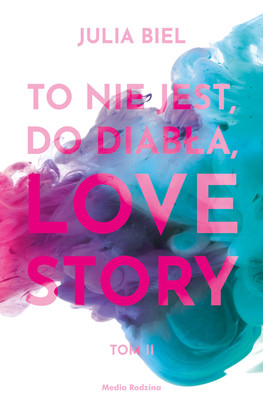 Julia Biel - To nie jest, do diabła, love story! Tom 2