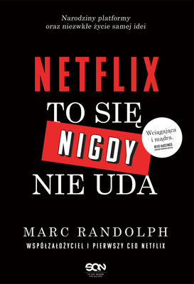 Marc Randolph - Netflix. To się nigdy nie uda / Marc Randolph - That Will Never Work
