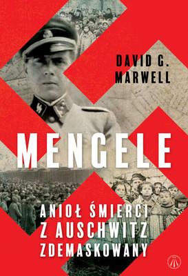 David Marwell - Mengele. Anioł Śmierci z Auschwitz zdemaskowany