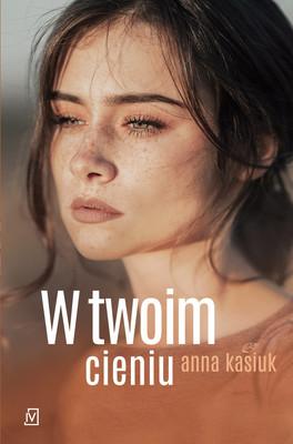Anna Kasiuk - W twoim cieniu