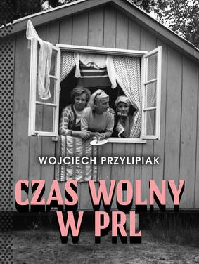 Wojciech Przylipiak - Czas wolny w PRL