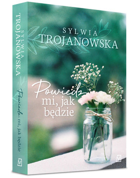 Sylwia Trojanowska - Powiedz mi, jak będzie