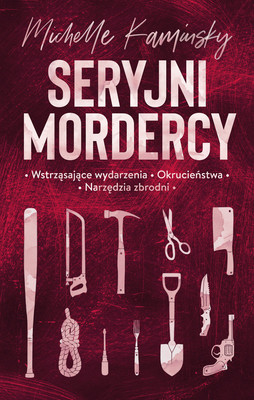 Michelle Kaminsky - Seryjni mordercy / Michelle Kaminsky - Serial Killer Trivia: Fascinating Facts And Disturbing Details That Will Freak You The F*ck Out