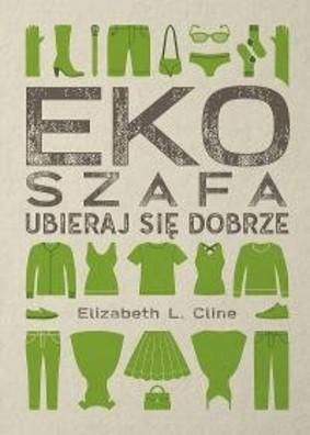 Elizabeth L. Cline - Ekoszafa. Ubieraj się dobrze