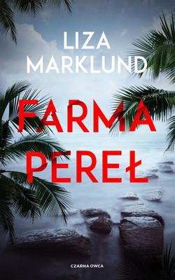 Liza Marklund - Farma pereł
