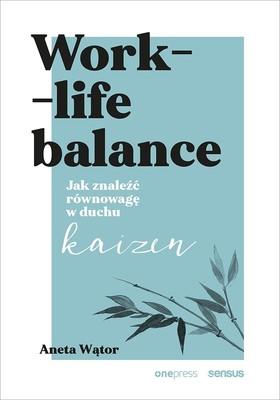 Aneta Wątor - Work- life balance. Jak znaleźć równowagę w duchu kaizen