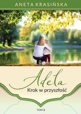 Aneta Krasińska - Krok w przyszłość. Adela. Tom 2