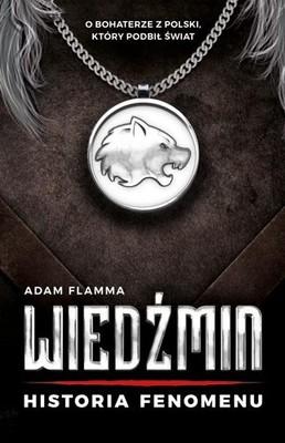 Adam Flamma - Wiedźmin. Historia fenomenu