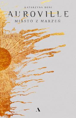 Katarzyna Boni - Auroville. Miasto z marzeń / Katarzyna Boni - Auroville. Miasto Z Marzeń