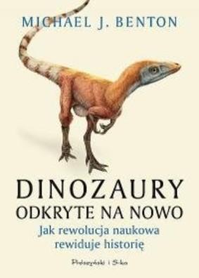 Michael Benton - Dinozaury odkryte na nowo. Jak rewolucja naukowa rewiduje historię