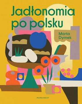 Marta Dymek - Jadłonomia po polsku