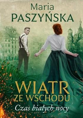 Maria Paszyńska - Czas białych nocy. Wiatr ze wschodu. Tom 1