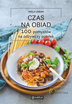 Viola Urban - Czas na obiad. 100 pomysłów na odżywczy posiłek
