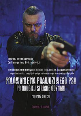 Grzegorz Głuszak - Polowanie na prawdziwego psa. Po drugiej stronie odznaki